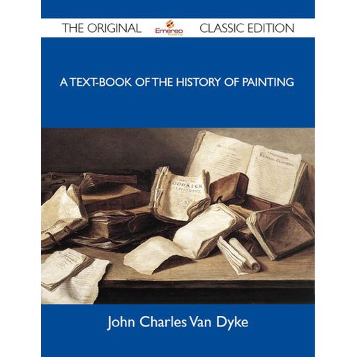 Dyke John A Text-Book of the History of Painting - The Original Classic Edition