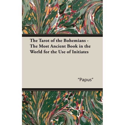 """Papus"" The Tarot of the Bohemians - The Most Ancient Book in the World for the Use of Initiates"
