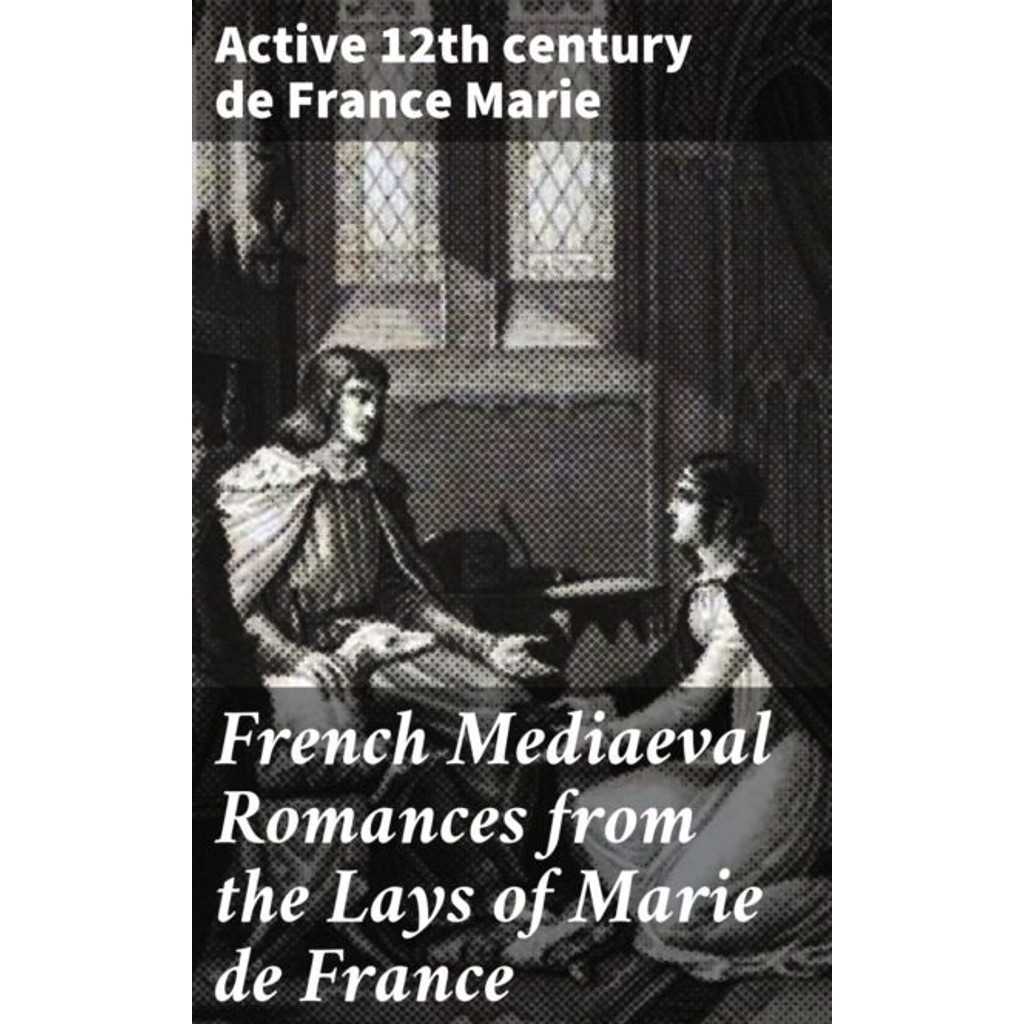 active 12th century de France Marie French Mediaeval Romances from the Lays of Marie de France