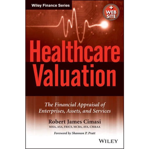 Robert Cimasi James Healthcare Valuation, The Financial Appraisal of Enterprises, Assets, and Services