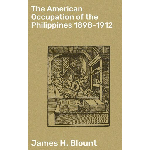 James H. Blount The American Occupation of the Philippines 1898-1912