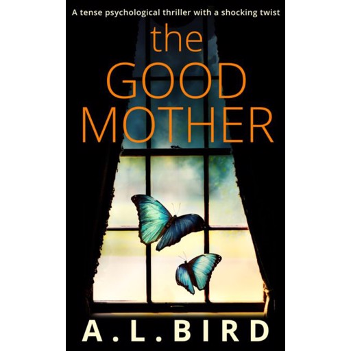 A. Bird L. The Good Mother: A tense psychological thriller with a shocking twist