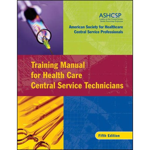 ASHCSP (American Society for Healthcare Central Services Professionals) Training Manual for Health Care Central Service Technicians