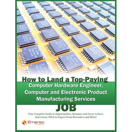 Brad Andrews How to Land a Top-Paying Computer Hardware Engineer, Computer and Electronic Product Manufacturing Services Job: Your Complete Guide to Opportunities, Resumes and Cover Letters, Interviews, Salaries, Promotions, What to Expect From Recruiters and More!